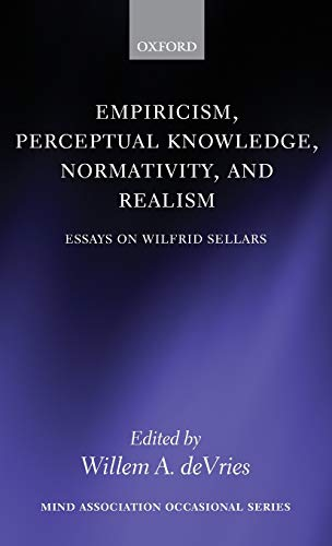 Empiricism, Perceptual Knowledge, Normativity, and Realism : Essays on Wilfrid Sellars