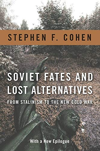 Soviet Fates and Lost Alternatives : From Stalinism to the New Cold War (with a new epilogue)