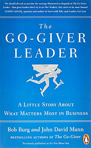 The Go-Giver Leader : A Little Story About What Matters Most in Business