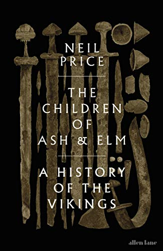 The Children of Ash and Elm : A History of the Vikings