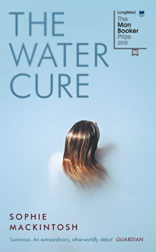 The Water Cure : LONGLISTED FOR THE MAN BOOKER PRIZE 2018