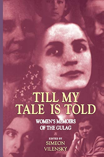 Till My Tale Is Told : Women's Memoirs of the Gulag