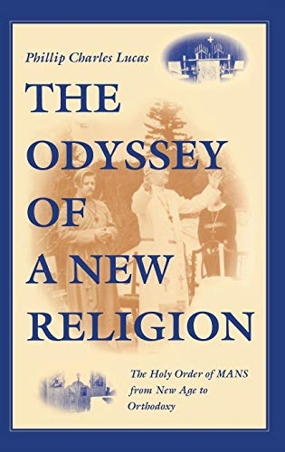 The Odyssey of a New Religion : The Holy Order of MANS From New Age to Orthodoxy