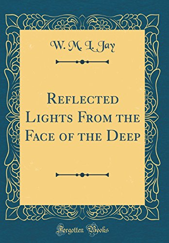 Reflected Lights from the Face of the Deep (Classic Reprint)