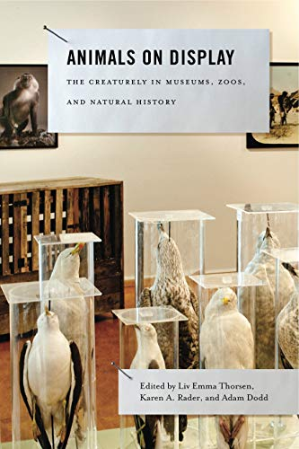 Animals on Display : The Creaturely in Museums, Zoos, and Natural History