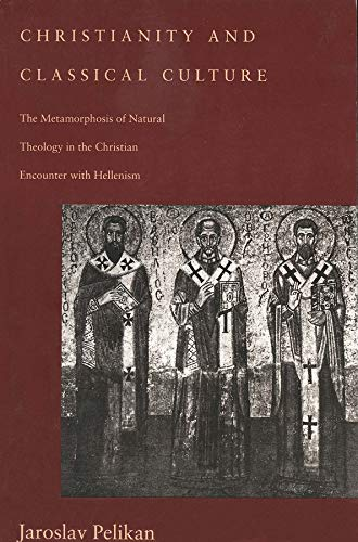 Christianity and Classical Culture : The Metamorphosis of Natural Theology in the Christian Encounter with Hellenism