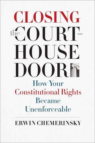 Closing the Courthouse Door : How Your Constitutional Rights Became Unenforceable