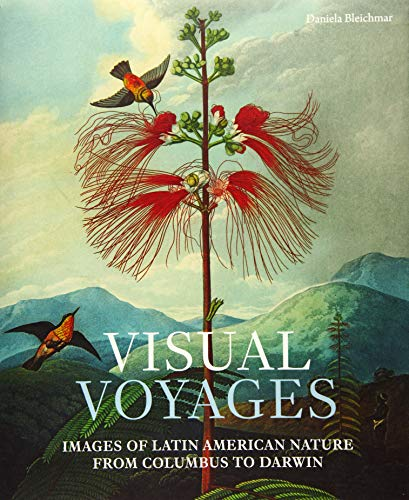 Visual Voyages : Images of Latin American Nature from Columbus to Darwin