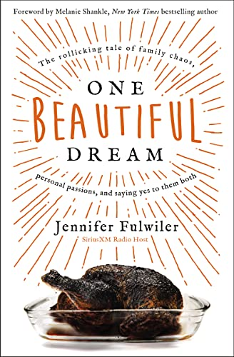 One Beautiful Dream : The Rollicking Tale of Family Chaos, Personal Passions, and Saying Yes to Them Both