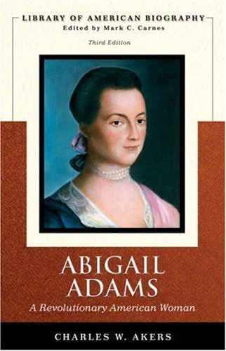 Abigail Adams : A Revolutionary American Woman (Library of American Biography Series)