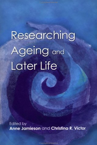 Researching Ageing and Later Life : The Practice of Social Gerontology