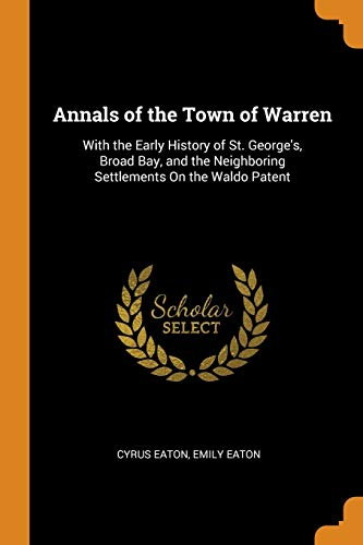 Annals of the Town of Warren : With the Early History of St. George's, Broad Bay, and the Neighboring Settlements on the Waldo Patent