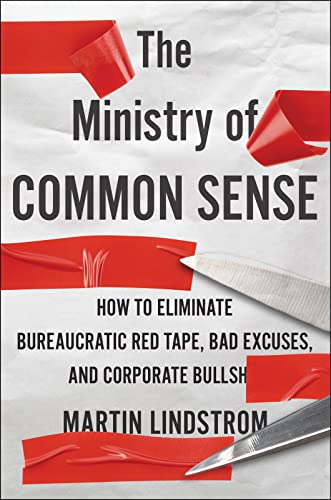 The Ministry of Common Sense : How to Eliminate Bureaucratic Red Tape, Bad Excuses, and Corporate Bs