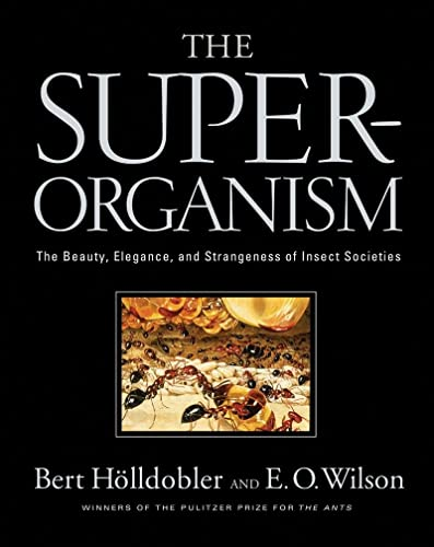 The Superorganism : The Beauty, Elegance, and Strangeness of Insect Societies