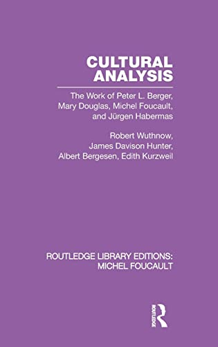 Cultural Analysis : The Work of Peter L. Berger, Mary Douglas, Michel Foucault, and Jurgen Habermas