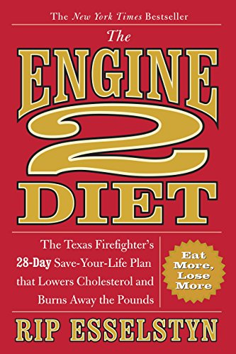 The Engine 2 Diet : The Texas Firefighter's 28-Day Save-Your-Life Plan That Lowers Cholesterol and Burns Away the Pounds