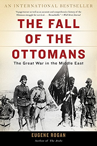 The Fall of the Ottomans : The Great War in the Middle East
