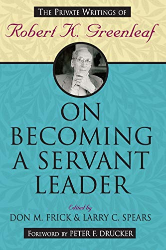 On Becoming a Servant Leader : The Private Writings of Robert K. Greenleaf