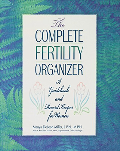 The Complete Fertility Organizer : A Guidebook and Record Keeper for Women