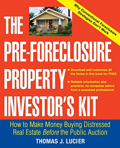 The Pre-Foreclosure Property Investor's Kit : How to Make Money Buying Distressed Real Estate -- Before the Public Auction