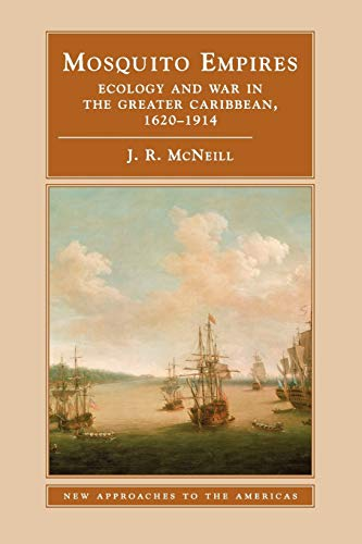 Mosquito Empires : Ecology and War in the Greater Caribbean, 1620-1914