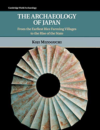 The Archaeology of Japan : From the Earliest Rice Farming Villages to the Rise of the State