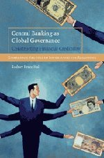 Central Banking as Global Governance : Constructing Financial Credibility
