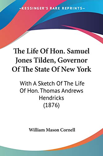 The Life of Hon. Samuel Jones Tilden, Governor of the State of New York : With a Sketch of the Life of Hon. Thomas Andrews Hendricks (1876)