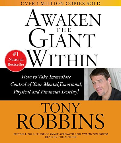 Awaken the Giant within : How to Take Immediate Control of Your Mental, Physical and Emotional Self