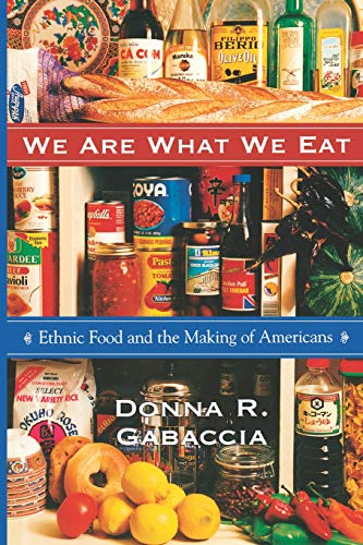We Are What We Eat : Ethnic Food and the Making of Americans