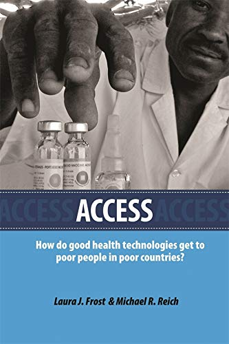 Access : How Do Good Health Technologies Get to Poor People in Poor Countries?