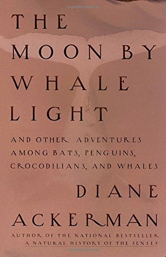 The Moon by Whalelight : And Other Adventures among Bats, Penguins, Crocodilians and Whales
