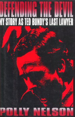 Defending the Devil : My Story as Ted Bundy's Last Lawyer
