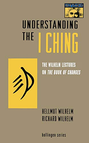 Understanding the I Ching : The Wilhelm Lectures on the Book of Changes
