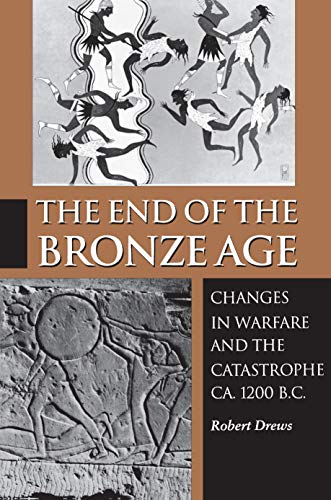The End of the Bronze Age : Changes in Warfare and the Catastrophe ca. 1200 B.C. - Third Edition
