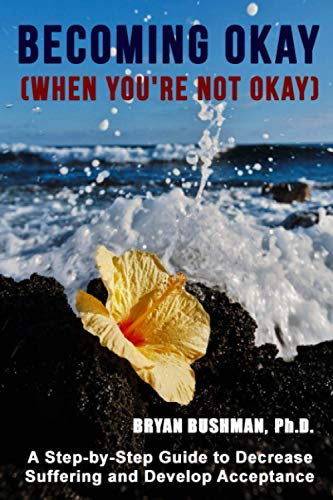 Becoming Okay (When You're Not Okay) : A Step-by-Step Guide to Decrease Suffering and Develop Acceptance