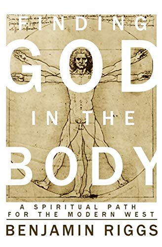 Finding God in the Body : A Spiritual Path for the Modern West