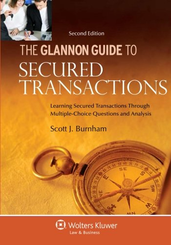 Glannon Guide to Secured Transactions : Learning Secured Transactions Through Multiple-Choice Questions and Analysis