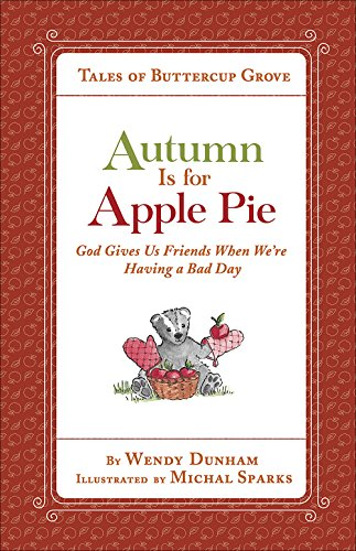 Autumn Is for Apple Pie : God Gives Us Friends When We're Having a Bad Day