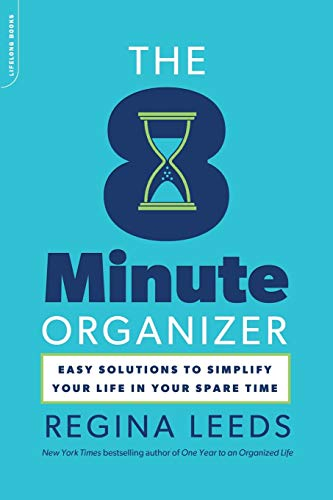 The 8 Minute Organizer : Easy Solutions to Simplify Your Life in Your Spare Time