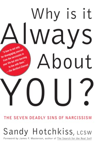 Why Is It Always About You? : The Seven Deadly Sins of Narcissism