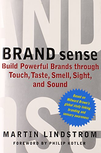 """Brand Sense: Build Powerful Brands Through Touch, Taste, Smell, Sight and Sound """