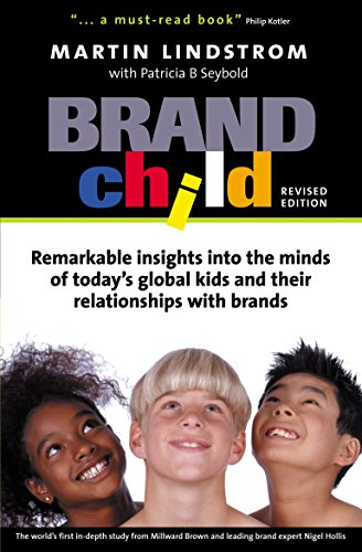 BrandChild : Remarkable Insights into the Minds of Today's Global Kids and Their Relationship with Brands
