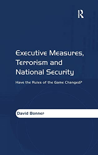 Executive Measures, Terrorism and National Security : Have the Rules of the Game Changed?