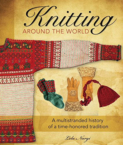 Knitting Around the World : A Multistranded History of a Time-Honored Tradition