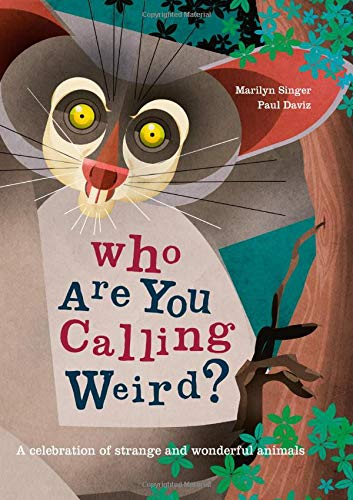 Who Are You Calling Weird? : A Celebration of Weird & Wonderful Animals