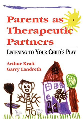Parents as Therapeutic Partners : Are You Listening to Your Child's Play?
