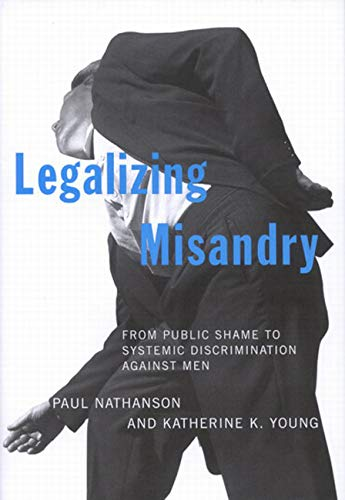 Legalizing Misandry : From Public Shame to Systemic Discrimination against Men