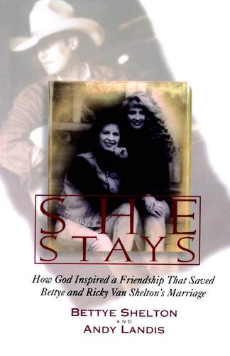 She Stays : How God Inspired a Friendship That Saved Bettye and Ricky Van Shelton's Marriage