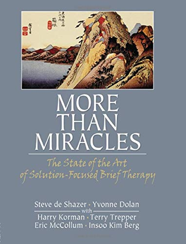 More Than Miracles : The State of the Art of Solution-Focused Brief Therapy